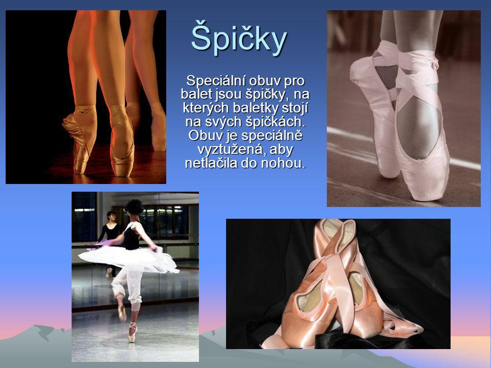 Špičky Speciální obuv pro balet jsou špičky, na kterých baletky stojí na svých špičkách.