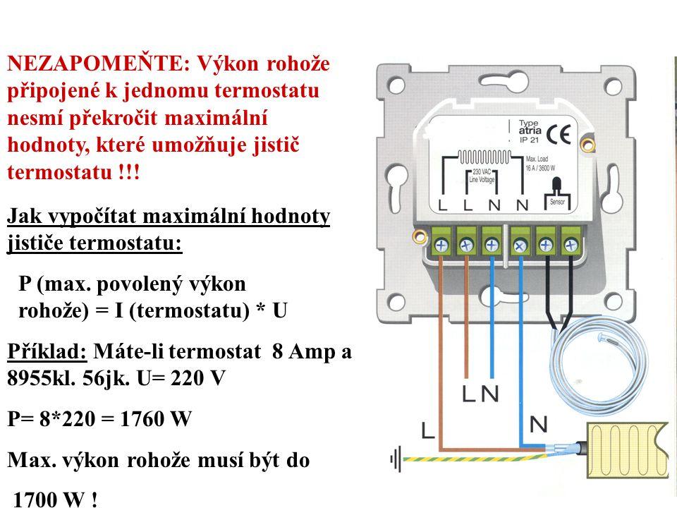 NEZAPOMEŇTE: Výkon rohože připojené k jednomu termostatu nesmí překročit maximální hodnoty, které umožňuje jistič termostatu !!!