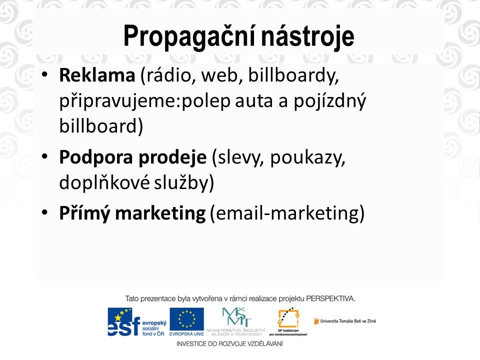 Propagační nástroje Reklama (rádio, web, billboardy, připravujeme:polep auta a pojízdný billboard)