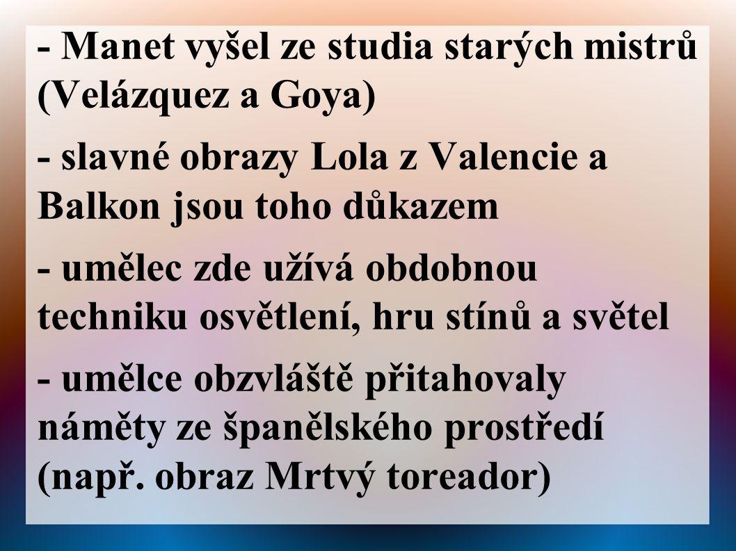 - Manet vyšel ze studia starých mistrů (Velázquez a Goya)