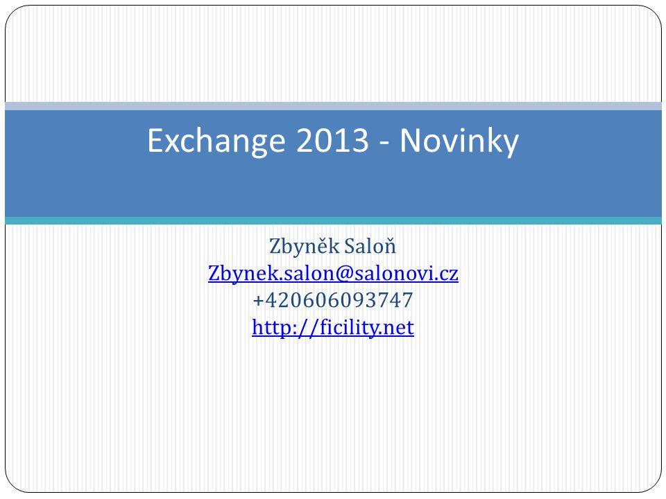 Exchange 2013 - Novinky Zbyněk Saloň Zbynek.salon@salonovi.cz