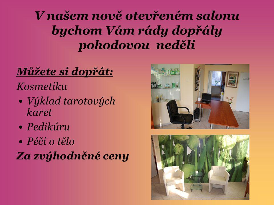 V našem nově otevřeném salonu bychom Vám rády dopřály pohodovou neděli