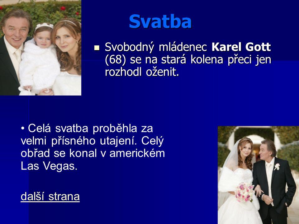 Svatba Svobodný mládenec Karel Gott (68) se na stará kolena přeci jen rozhodl oženit.