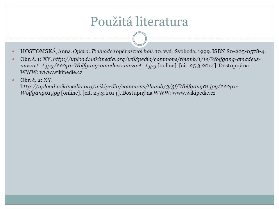Použitá literatura HOSTOMSKÁ, Anna. Opera: Průvodce operní tvorbou. 10. vyd. Svoboda, 1999. ISBN 80-205-0578-4.