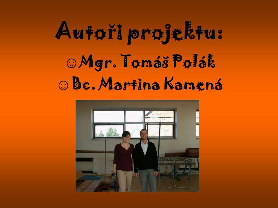Autoři projektu: Mgr. Tomáš Polák Bc. Martina Kamená
