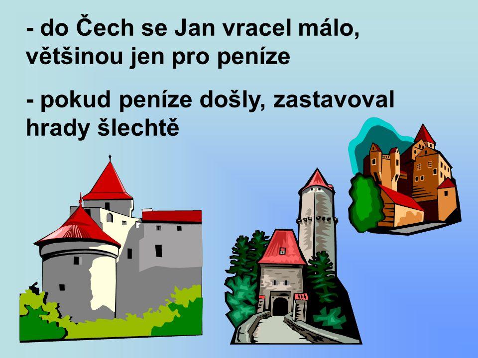 - do Čech se Jan vracel málo, většinou jen pro peníze