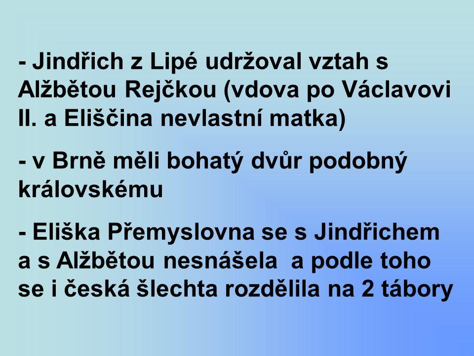 - Jindřich z Lipé udržoval vztah s Alžbětou Rejčkou (vdova po Václavovi II. a Eliščina nevlastní matka)