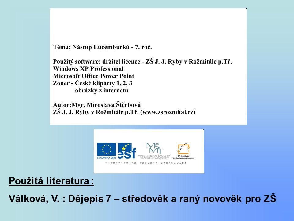 Použitá literatura : Válková, V. : Dějepis 7 – středověk a raný novověk pro ZŠ
