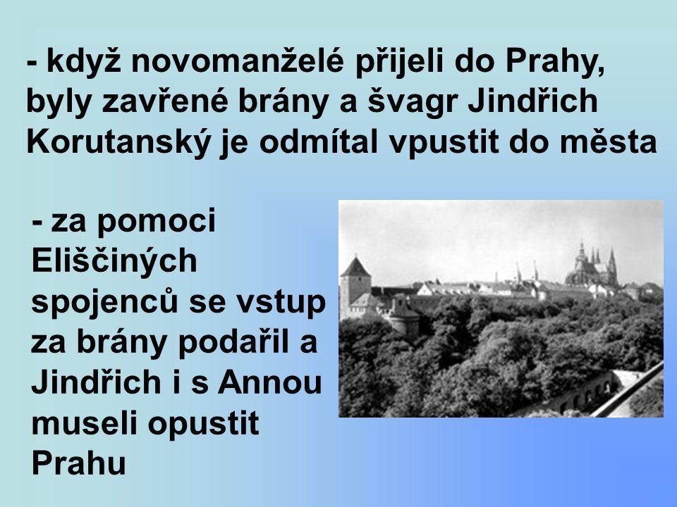 - když novomanželé přijeli do Prahy, byly zavřené brány a švagr Jindřich Korutanský je odmítal vpustit do města