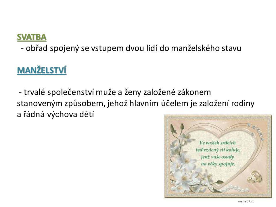 - obřad spojený se vstupem dvou lidí do manželského stavu MANŽELSTVÍ