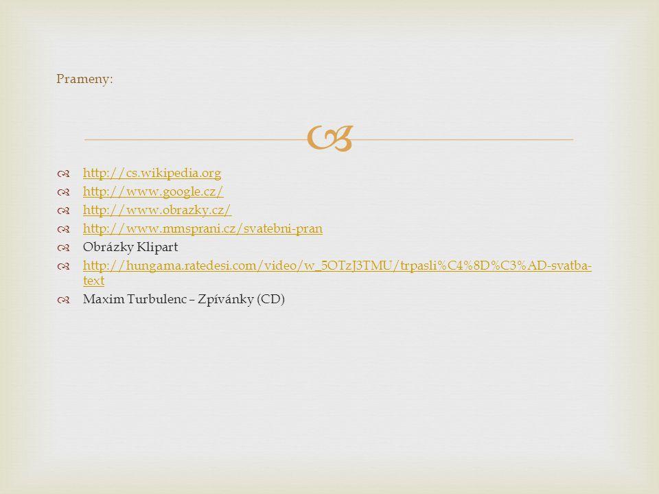Prameny: http://cs.wikipedia.org. http://www.google.cz/ http://www.obrazky.cz/ http://www.mmsprani.cz/svatebni-pran.