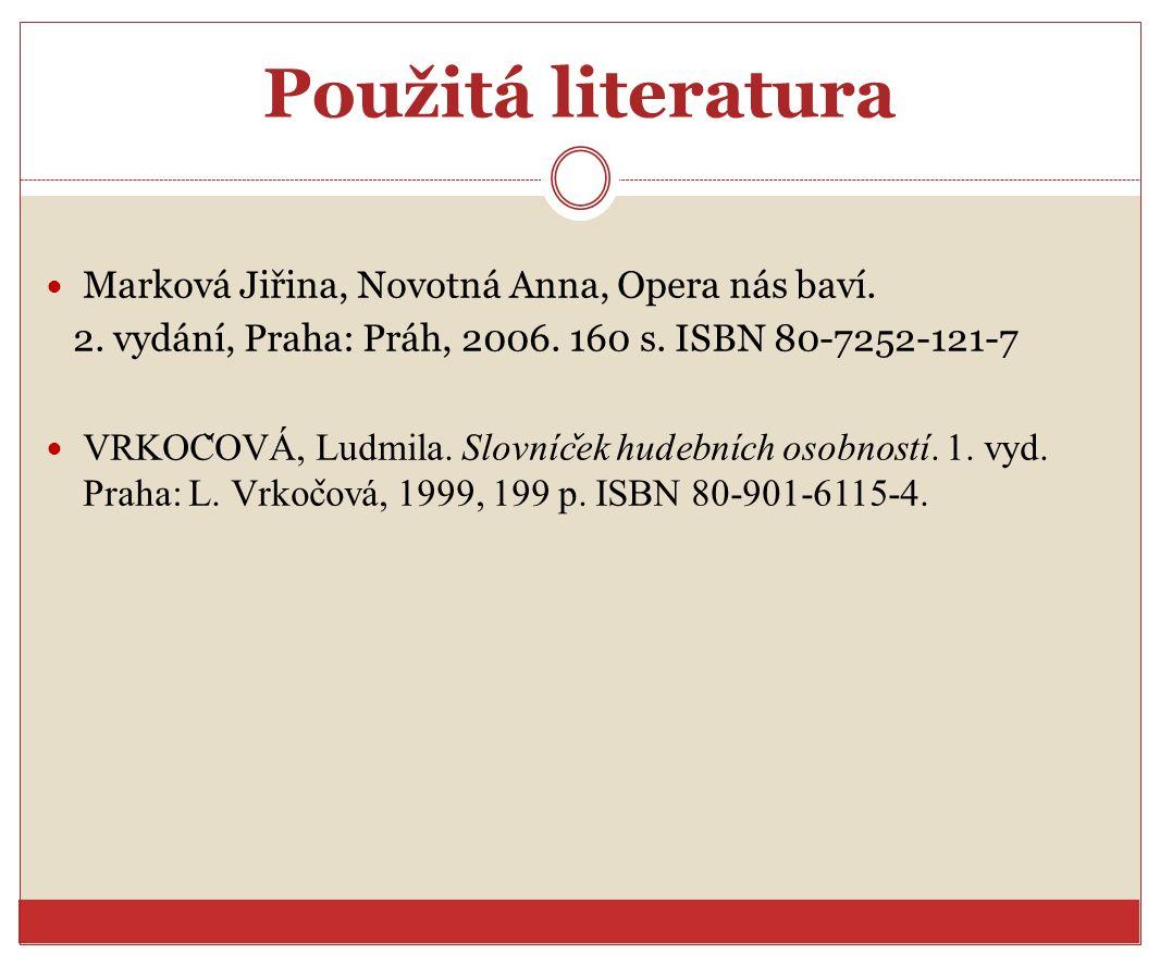 Použitá literatura Marková Jiřina, Novotná Anna, Opera nás baví.