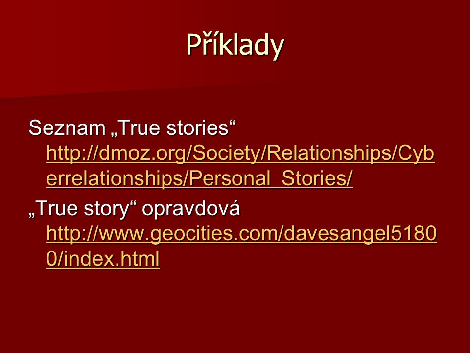"Příklady Seznam ""True stories http://dmoz.org/Society/Relationships/Cyberrelationships/Personal_Stories/"