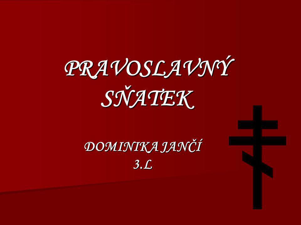 PRAVOSLAVNÝ SŇATEK DOMINIKA JANČÍ 3.L Obrázek = pravoslavný kříž