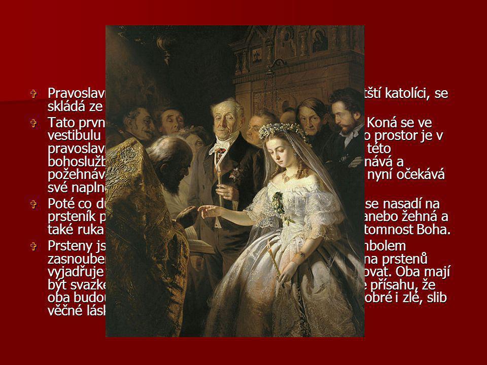 SVATBA Pravoslavná Svátost manželství, podobně jako Byzantští katolíci, se skládá ze dvou částí: výměny prstenů a korunovace.