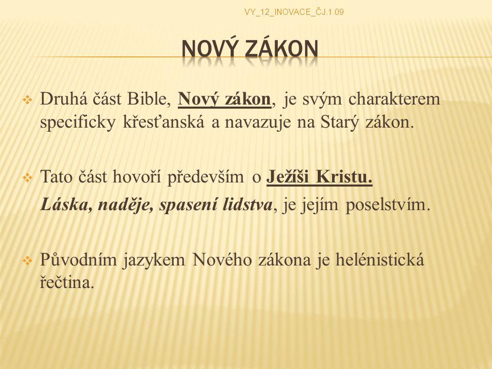 VY_12_INOVACE_ČJ.1.09 Nový zákon. Druhá část Bible, Nový zákon, je svým charakterem specificky křesťanská a navazuje na Starý zákon.