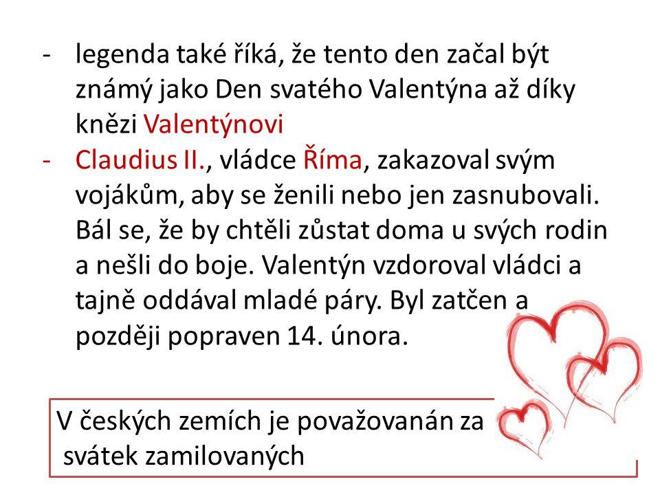 legenda také říká, že tento den začal být známý jako Den svatého Valentýna až díky knězi Valentýnovi