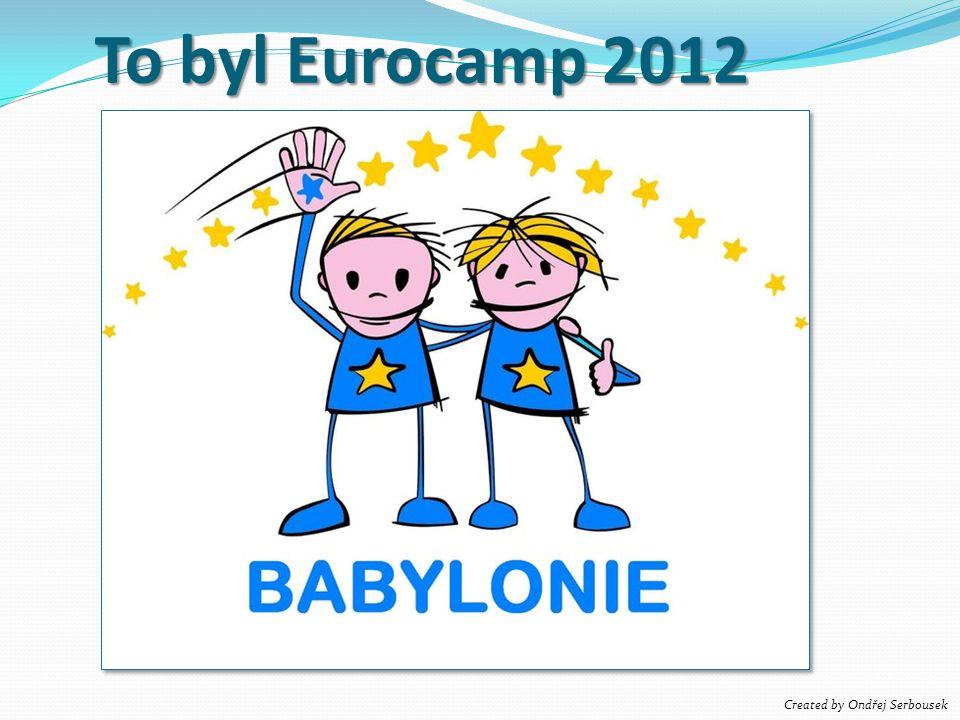 To byl Eurocamp 2012 Created by Ondřej Serbousek
