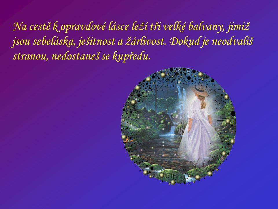 Na cestě k opravdové lásce leží tři velké balvany, jimiž jsou sebeláska, ješitnost a žárlivost.