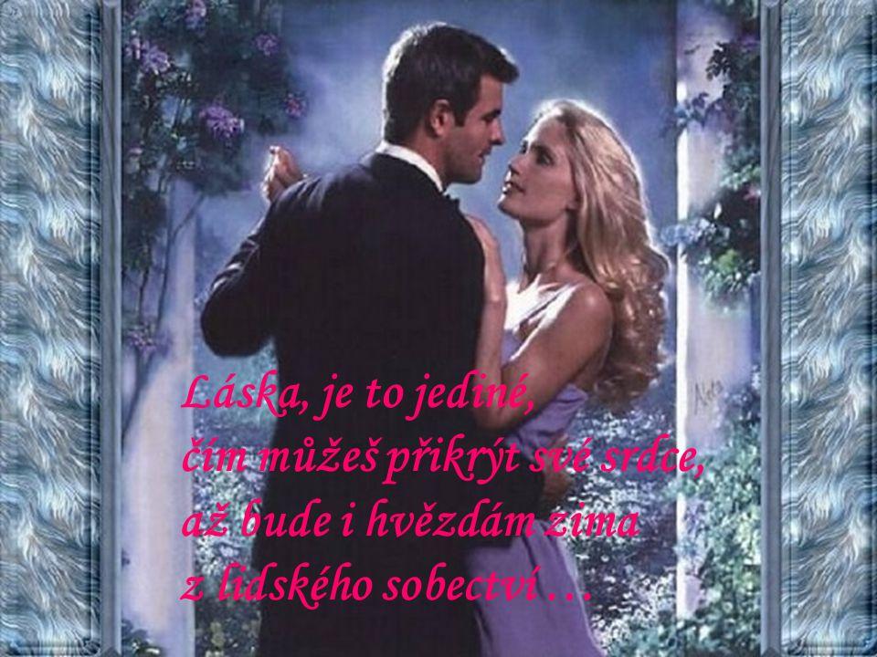 Láska, je to jediné, čím můžeš přikrýt své srdce, až bude i hvězdám zima z lidského sobectví …