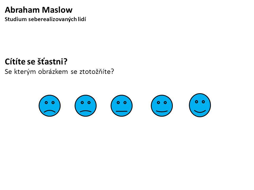 Abraham Maslow Cítíte se šťastni Se kterým obrázkem se ztotožňíte