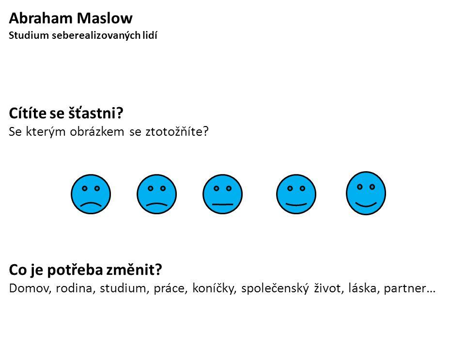 Abraham Maslow Cítíte se šťastni Co je potřeba změnit