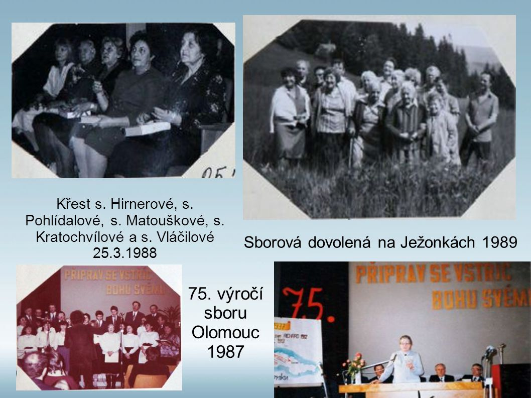 75. výročí sboru Olomouc 1987 Sborová dovolená na Ježonkách 1989