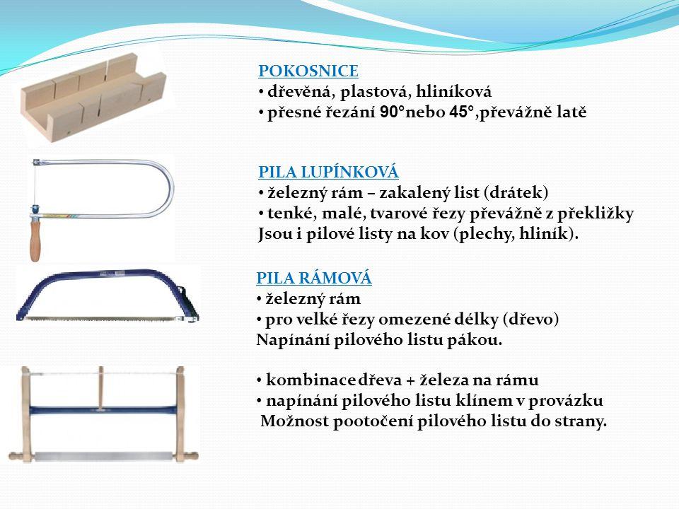 POKOSNICE dřevěná, plastová, hliníková. přesné řezání 90°nebo 45°,převážně latě. PILA LUPÍNKOVÁ. železný rám – zakalený list (drátek)