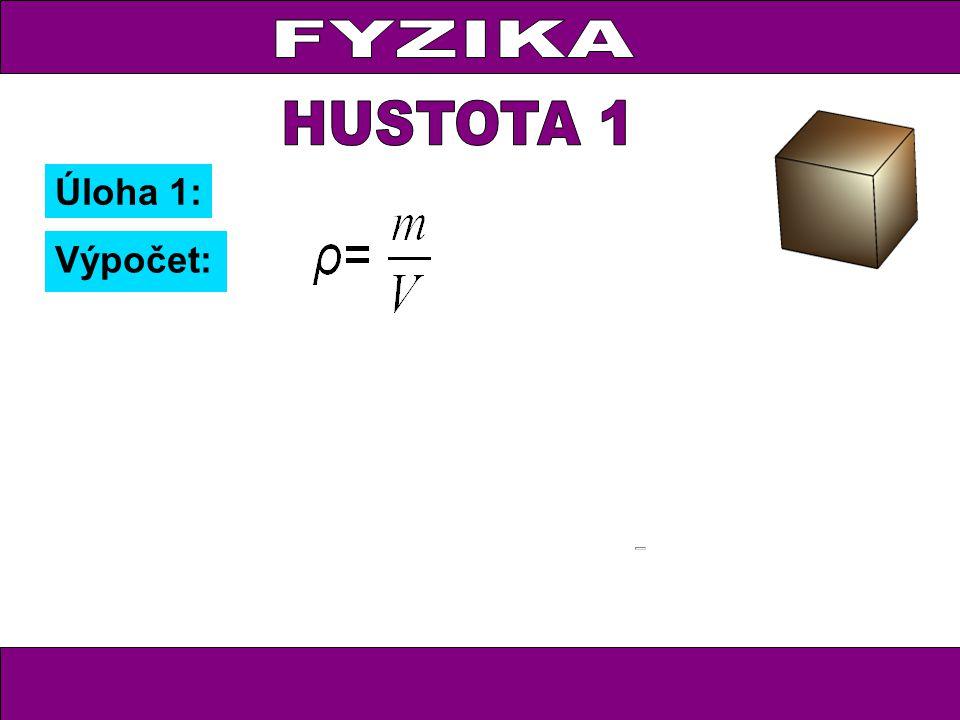 FYZIKA HUSTOTA 1 Úloha 1: Výpočet: