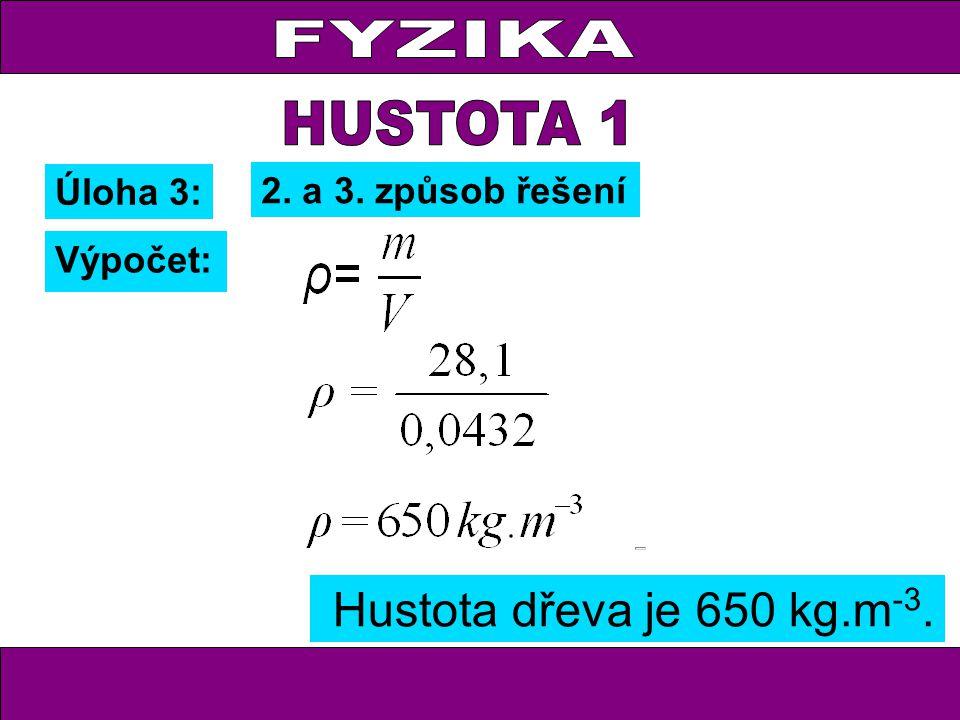 FYZIKA HUSTOTA 1 Hustota dřeva je 650 kg.m-3. Úloha 3: