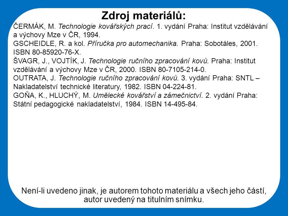 Zdroj materiálů: ČERMÁK, M. Technologie kovářských prací. 1. vydání Praha: Institut vzdělávání a výchovy Mze v ČR, 1994.