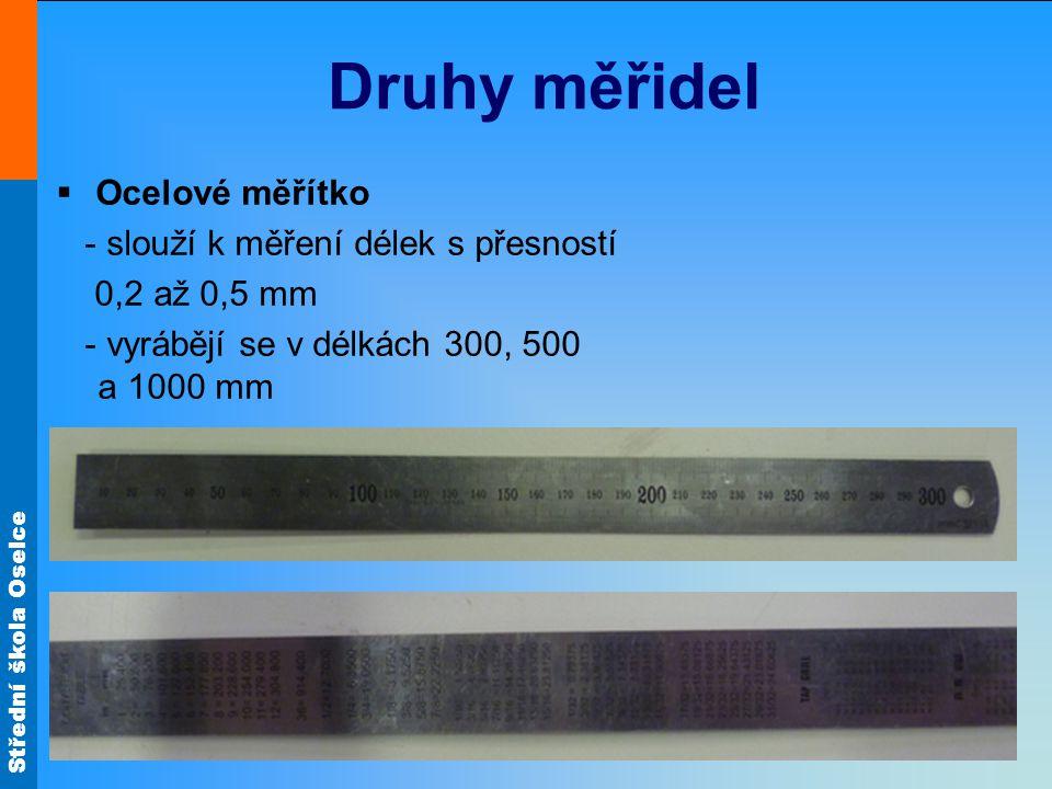 Druhy měřidel Ocelové měřítko - slouží k měření délek s přesností