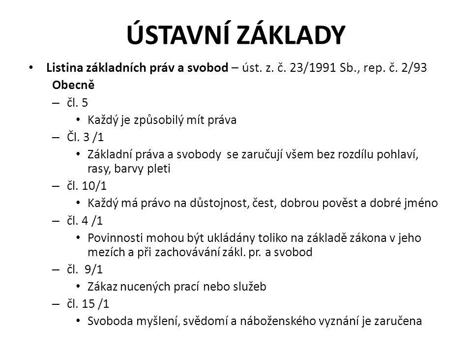 Ústavní základy Listina základních práv a svobod – úst. z. č. 23/1991 Sb., rep. č. 2/93. Obecně. čl. 5.