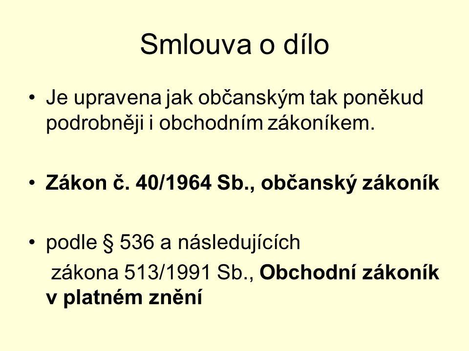 Smlouva o dílo Je upravena jak občanským tak poněkud podrobněji i obchodním zákoníkem. Zákon č. 40/1964 Sb., občanský zákoník.
