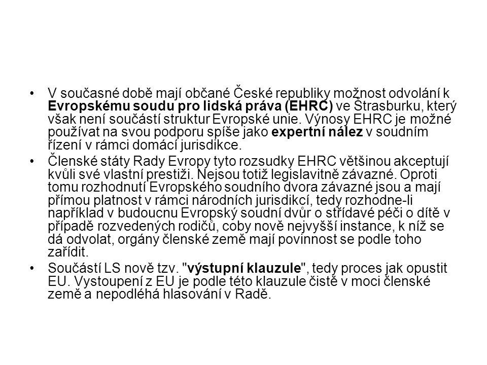 V současné době mají občané České republiky možnost odvolání k Evropskému soudu pro lidská práva (EHRC) ve Štrasburku, který však není součástí struktur Evropské unie. Výnosy EHRC je možné používat na svou podporu spíše jako expertní nález v soudním řízení v rámci domácí jurisdikce.
