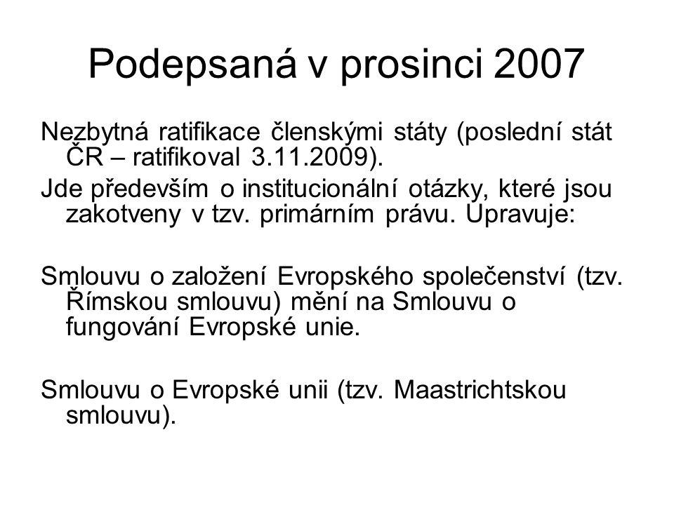 Podepsaná v prosinci 2007 Nezbytná ratifikace členskými státy (poslední stát ČR – ratifikoval 3.11.2009).