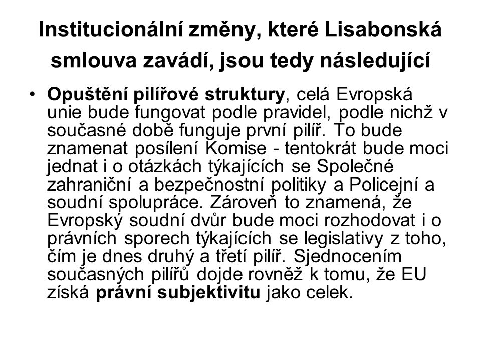 Institucionální změny, které Lisabonská smlouva zavádí, jsou tedy následující