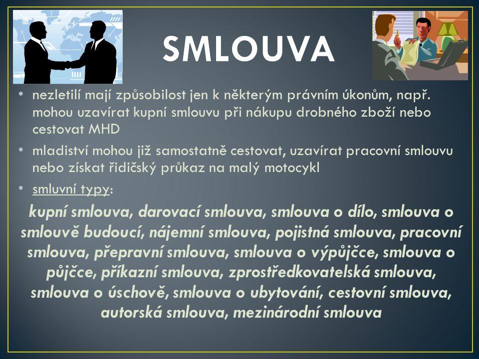 SMLOUVA nezletilí mají způsobilost jen k některým právním úkonům, např. mohou uzavírat kupní smlouvu při nákupu drobného zboží nebo cestovat MHD.