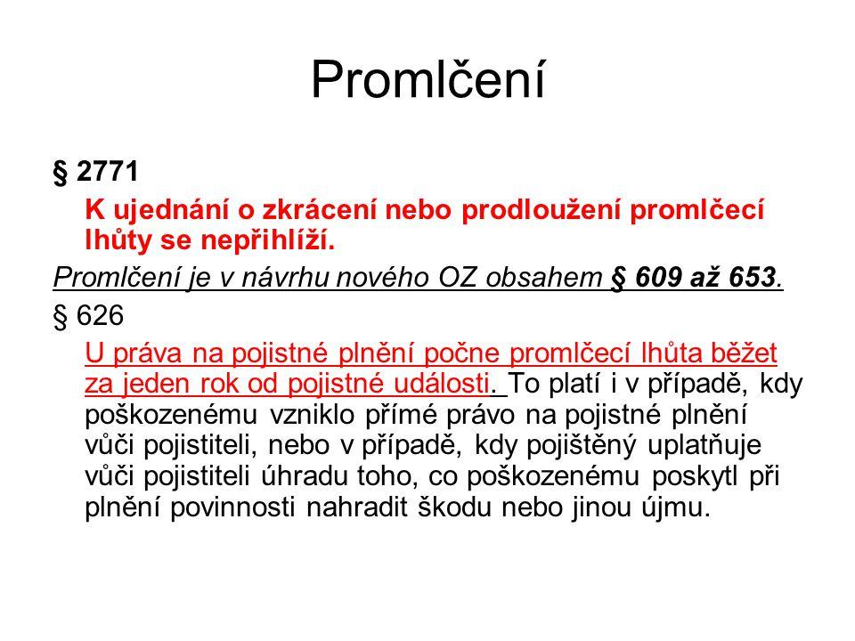 Promlčení § 2771. K ujednání o zkrácení nebo prodloužení promlčecí lhůty se nepřihlíží. Promlčení je v návrhu nového OZ obsahem § 609 až 653.