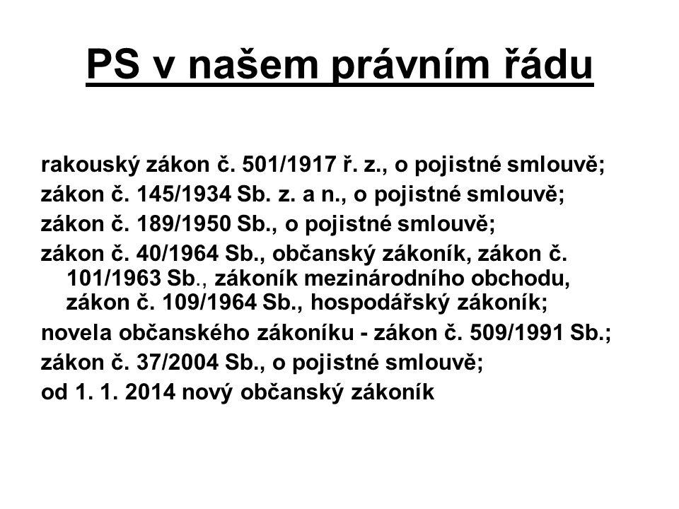 PS v našem právním řádu rakouský zákon č. 501/1917 ř. z., o pojistné smlouvě; zákon č. 145/1934 Sb. z. a n., o pojistné smlouvě;