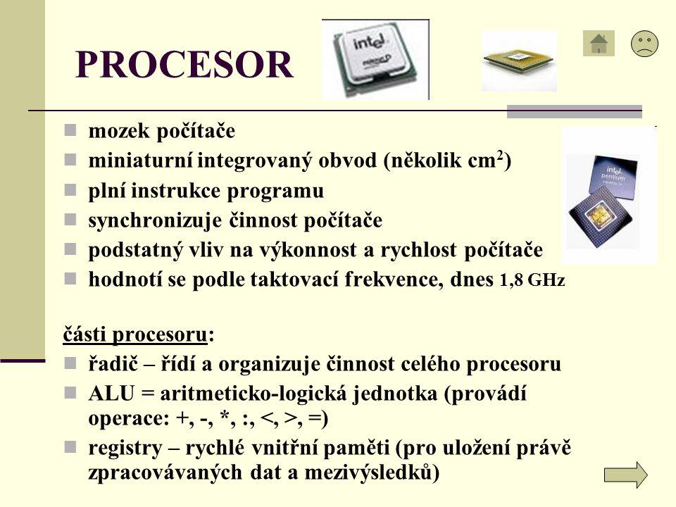 PROCESOR mozek počítače miniaturní integrovaný obvod (několik cm2)