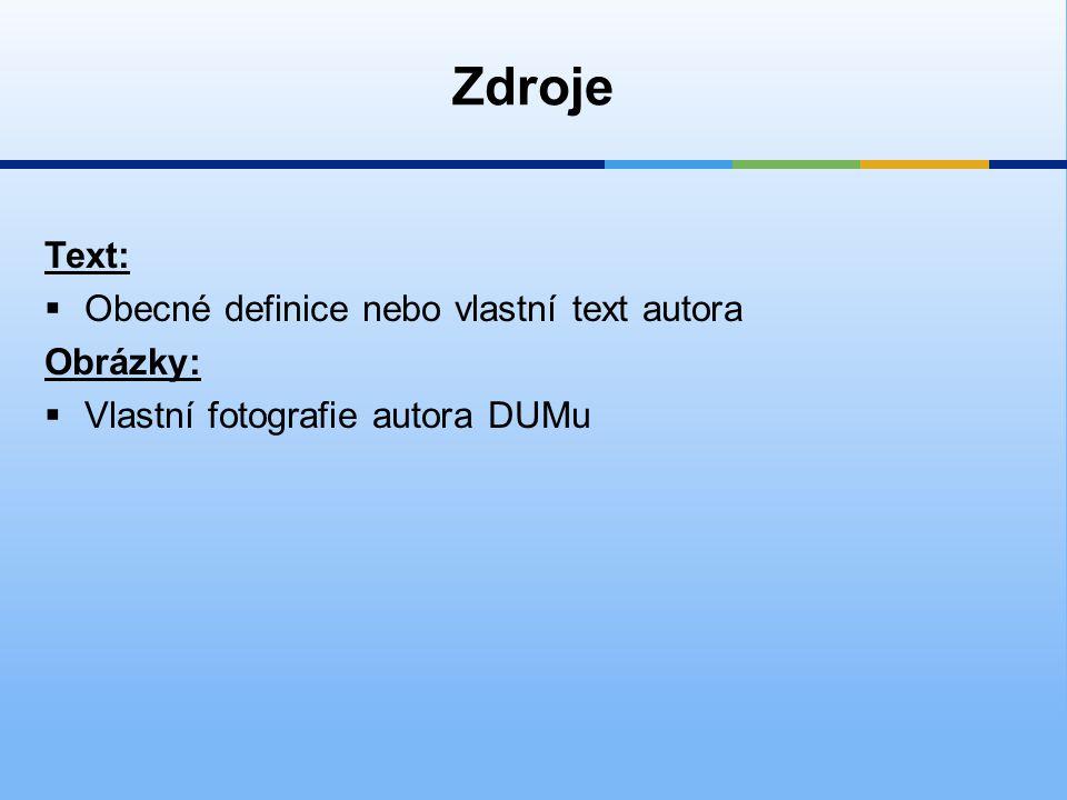 Zdroje Text: Obecné definice nebo vlastní text autora Obrázky: