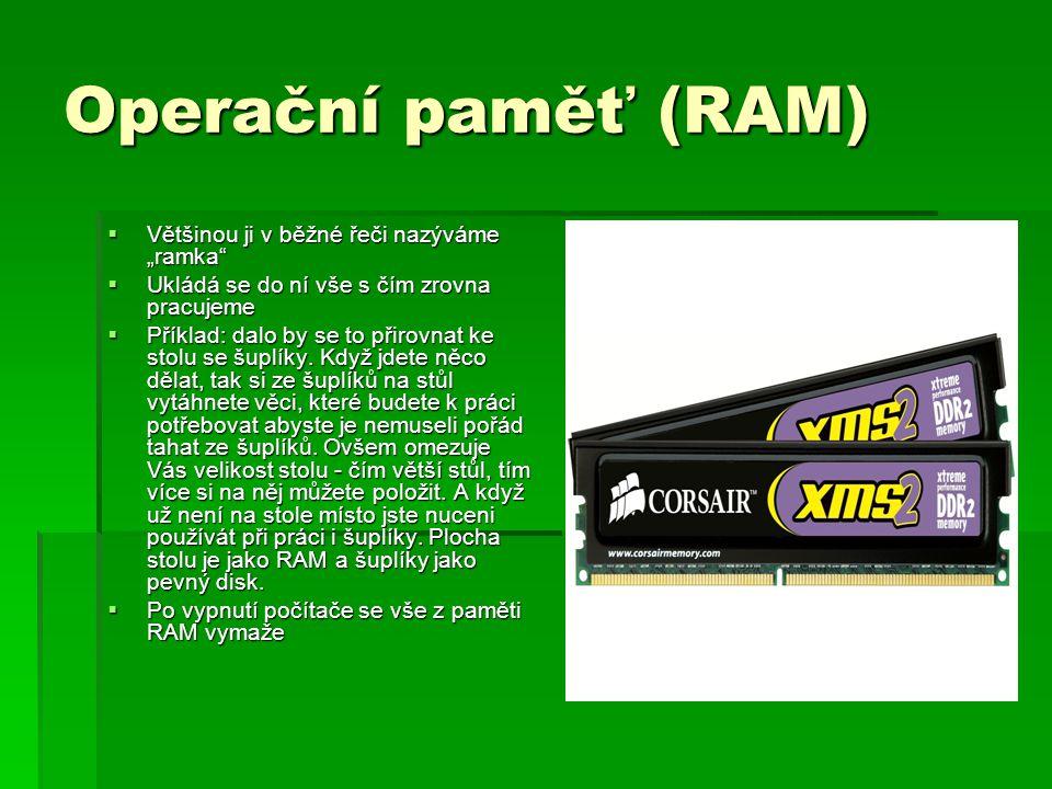 """Operační paměť (RAM) Většinou ji v běžné řeči nazýváme """"ramka"""