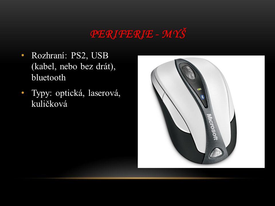 Periferie - myš Rozhraní: PS2, USB (kabel, nebo bez drát), bluetooth