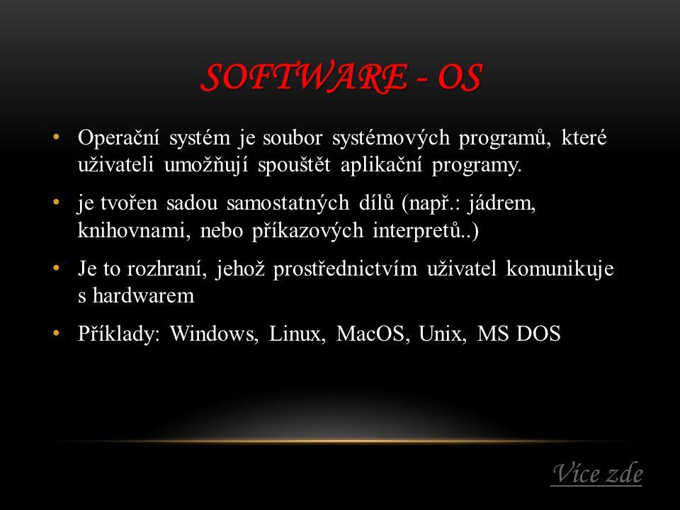 Software - OS Operační systém je soubor systémových programů, které uživateli umožňují spouštět aplikační programy.