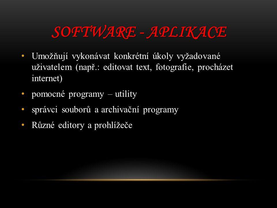 Software - aplikace Umožňují vykonávat konkrétní úkoly vyžadované uživatelem (např.: editovat text, fotografie, procházet internet)