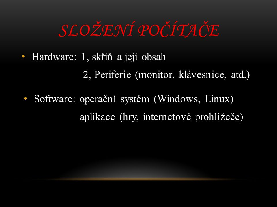 Složení počítače Hardware: 1, skříň a její obsah