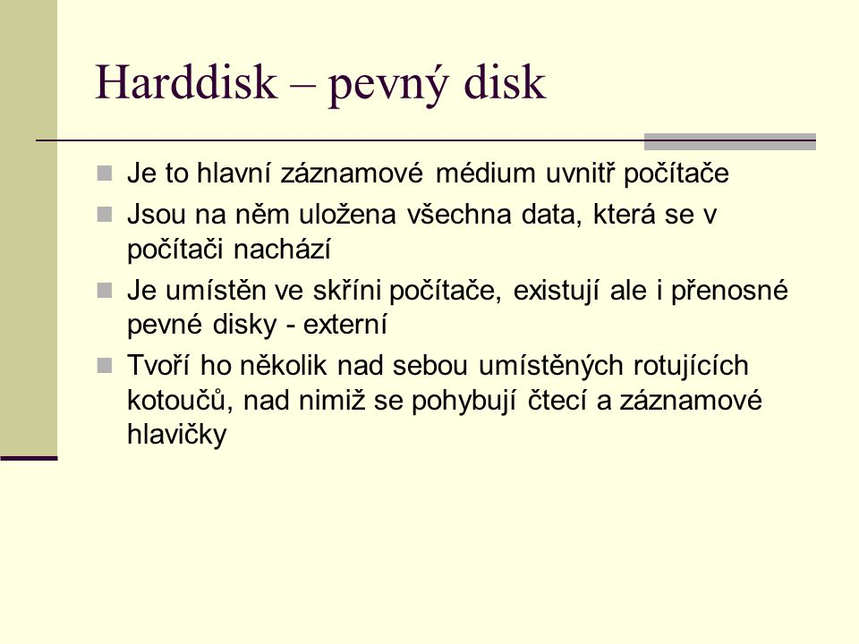 Harddisk – pevný disk Je to hlavní záznamové médium uvnitř počítače