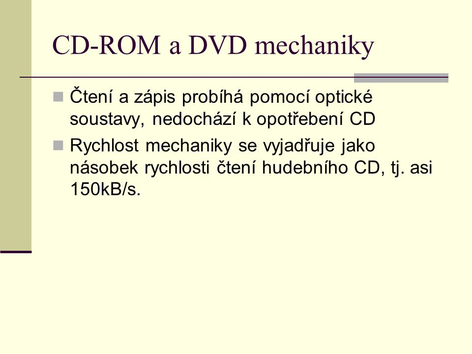 CD-ROM a DVD mechaniky Čtení a zápis probíhá pomocí optické soustavy, nedochází k opotřebení CD.