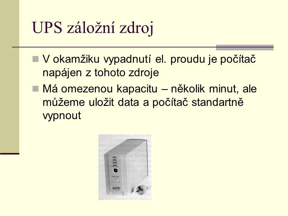 UPS záložní zdroj V okamžiku vypadnutí el. proudu je počítač napájen z tohoto zdroje.